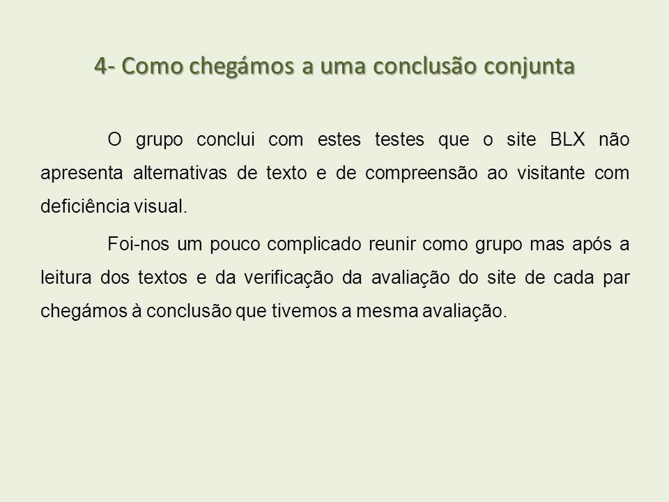 4- Como chegámos a uma conclusão conjunta O grupo conclui com estes testes que o site BLX não apresenta alternativas de texto e de compreensão ao visi