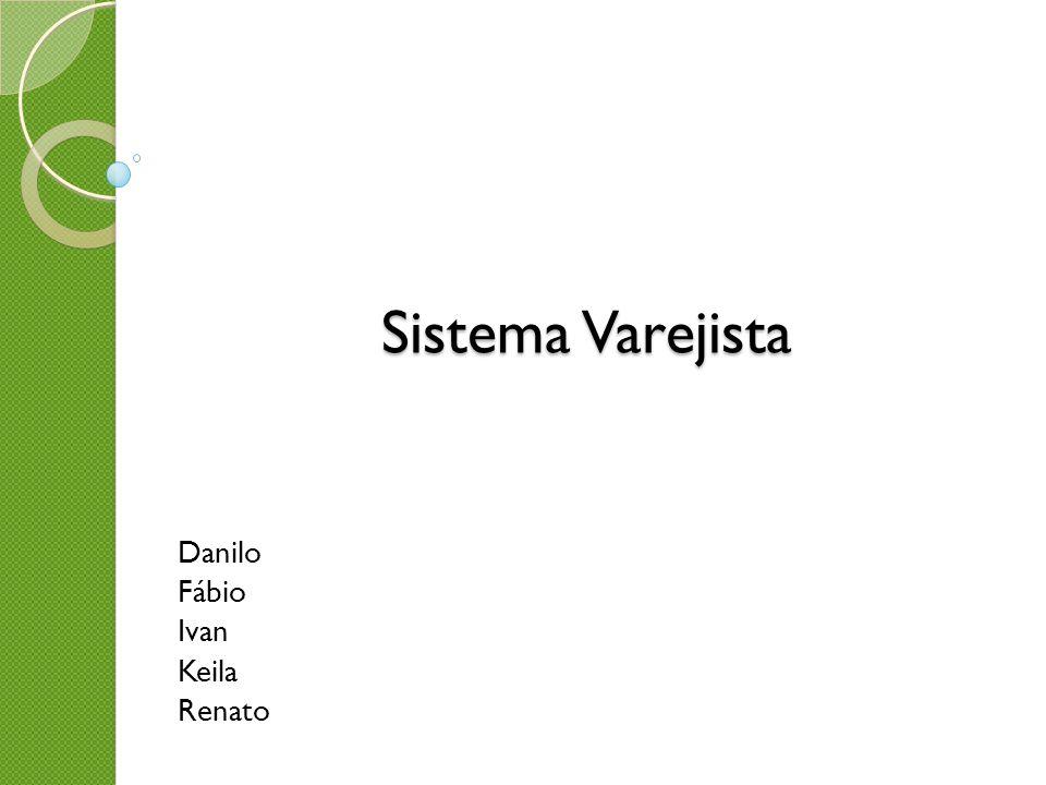 Sistema Varejista Danilo Fábio Ivan Keila Renato