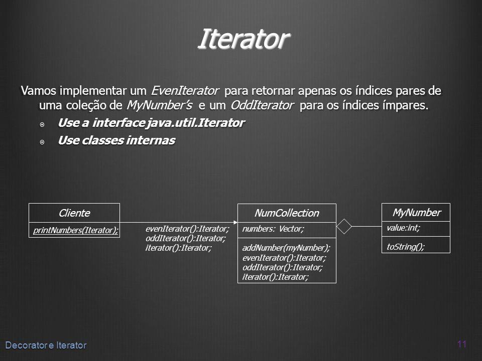 Iterator Vamos implementar um EvenIterator para retornar apenas os índices pares de uma coleção de MyNumbers e um OddIterator para os índices ímpares.
