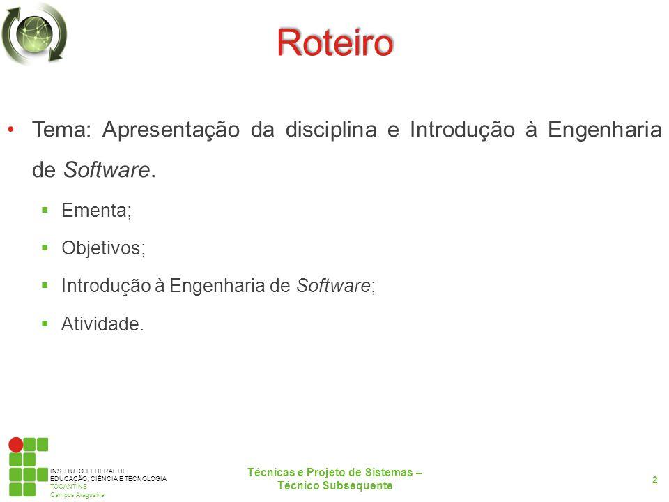 INSTITUTO FEDERAL DE EDUCAÇÃO, CIÊNCIA E TECNOLOGIA TOCANTINS Campus Araguaína Ementa Princípios de engenharia de software (abstração, modularização); Análise orientada a objetos utilizando a linguagem de modelagem unificada (UML); Metodologias de Projeto de Sistemas: UML.
