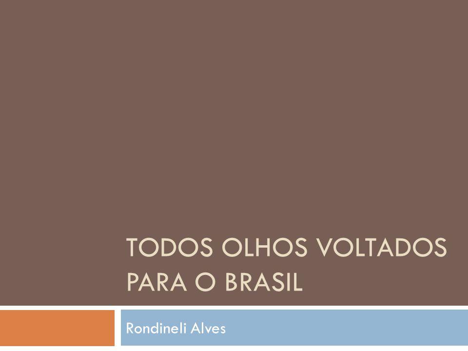TODOS OLHOS VOLTADOS PARA O BRASIL Rondineli Alves