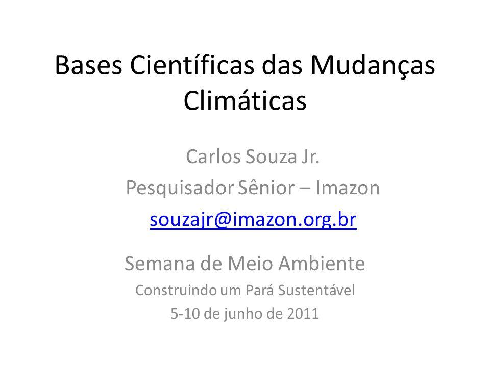Bases Científicas das Mudanças Climáticas Semana de Meio Ambiente Construindo um Pará Sustentável 5-10 de junho de 2011 Carlos Souza Jr.
