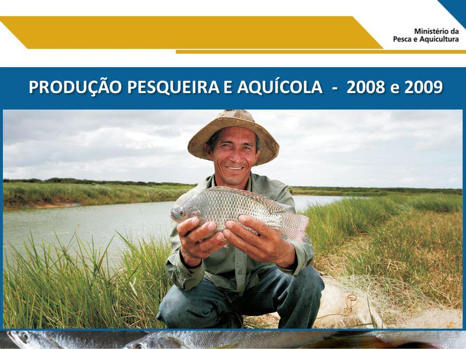 PRODUÇÃO PESQUEIRA E AQUÍCOLA - 2008 e 2009