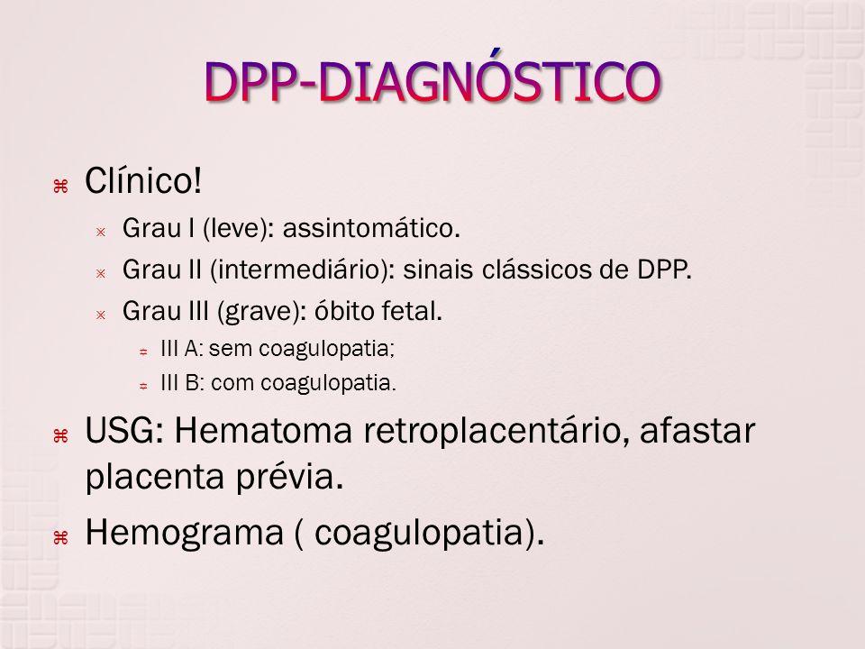 Clínico! Grau I (leve): assintomático. Grau II (intermediário): sinais clássicos de DPP. Grau III (grave): óbito fetal. III A: sem coagulopatia; III B