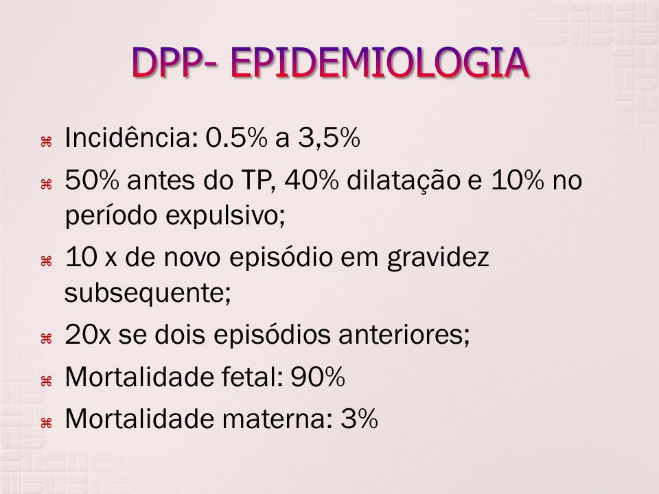 Incidência: 0.5% a 3,5% 50% antes do TP, 40% dilatação e 10% no período expulsivo; 10 x de novo episódio em gravidez subsequente; 20x se dois episódio