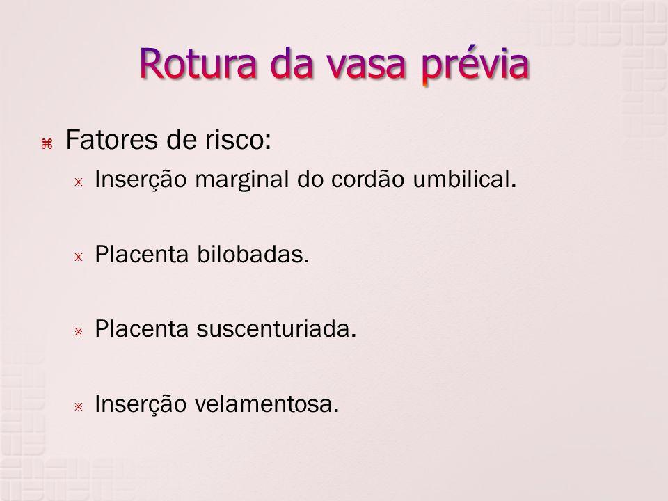 Fatores de risco: Inserção marginal do cordão umbilical. Placenta bilobadas. Placenta suscenturiada. Inserção velamentosa.