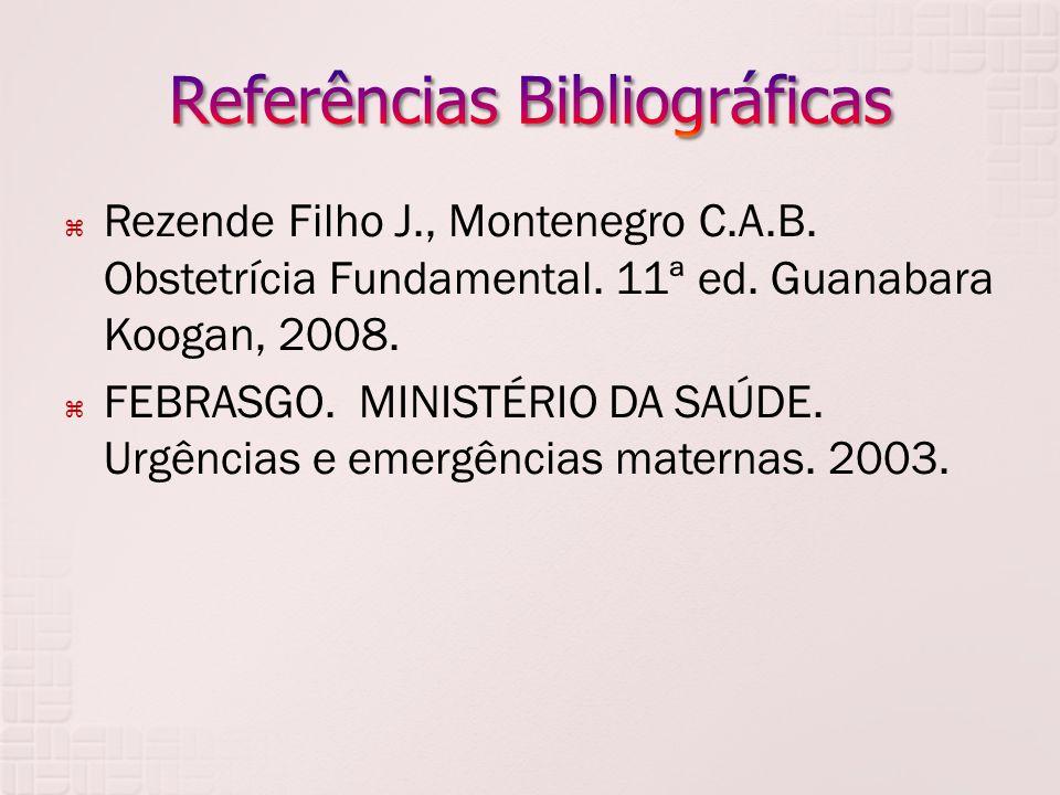 Rezende Filho J., Montenegro C.A.B. Obstetrícia Fundamental. 11ª ed. Guanabara Koogan, 2008. FEBRASGO. MINISTÉRIO DA SAÚDE. Urgências e emergências ma