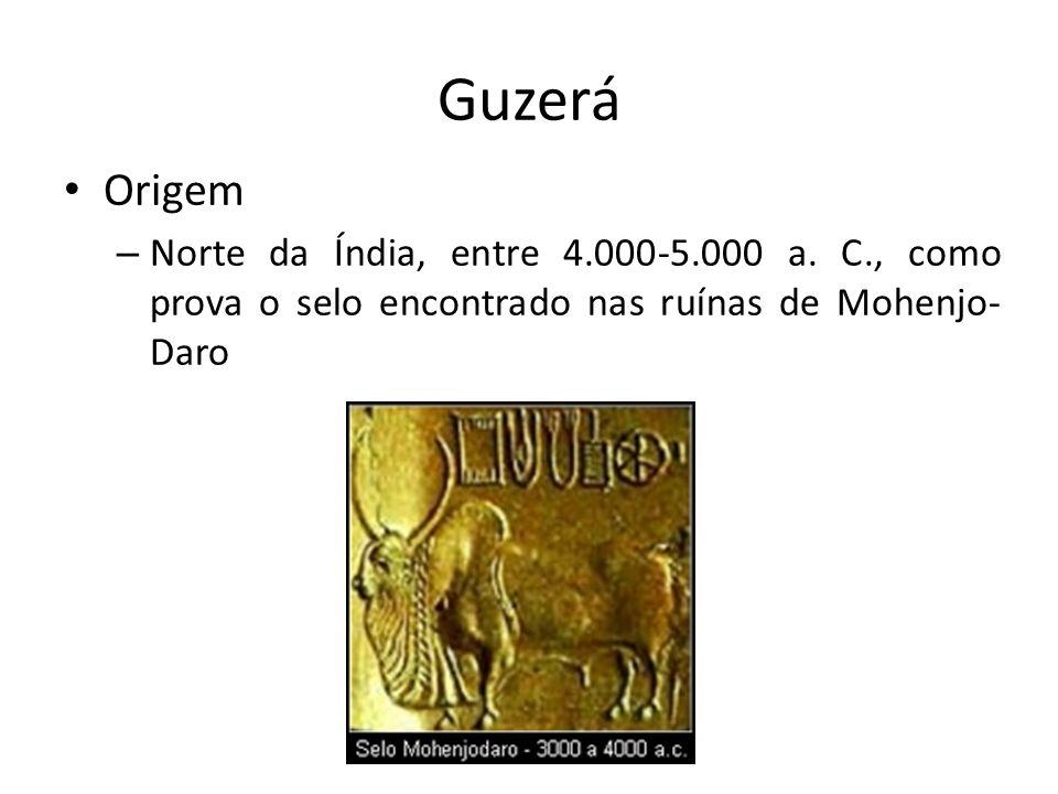 Guzerá Origem – Norte da Índia, entre 4.000-5.000 a. C., como prova o selo encontrado nas ruínas de Mohenjo- Daro