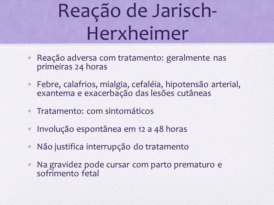 Reação de Jarisch- Herxheimer Reação adversa com tratamento: geralmente nas primeiras 24 horas Febre, calafrios, mialgia, cefaléia, hipotensão arteria