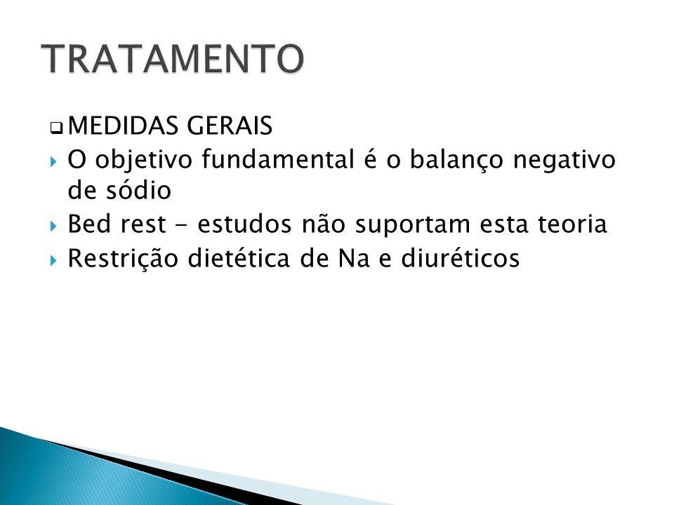 MEDIDAS GERAIS O objetivo fundamental é o balanço negativo de sódio Bed rest - estudos não suportam esta teoria Restrição dietética de Na e diuréticos