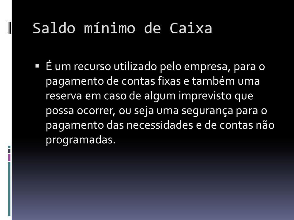 Saldo mínimo de Caixa É um recurso utilizado pelo empresa, para o pagamento de contas fixas e também uma reserva em caso de algum imprevisto que possa