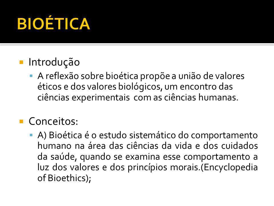 Introdução A reflexão sobre bioética propõe a união de valores éticos e dos valores biológicos, um encontro das ciências experimentais com as ciências