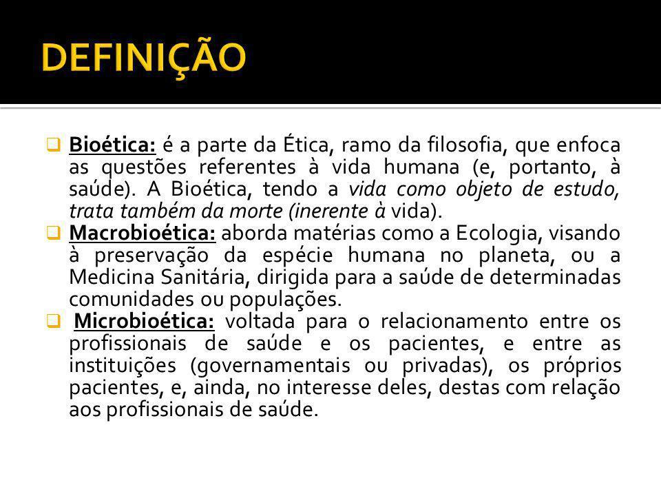Bioética: é a parte da Ética, ramo da filosofia, que enfoca as questões referentes à vida humana (e, portanto, à saúde). A Bioética, tendo a vida como