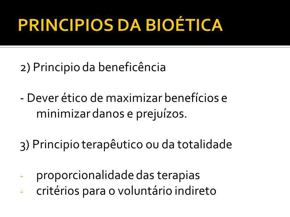 2) Principio da beneficência - Dever ético de maximizar benefícios e minimizar danos e prejuízos. 3) Principio terapêutico ou da totalidade - proporci
