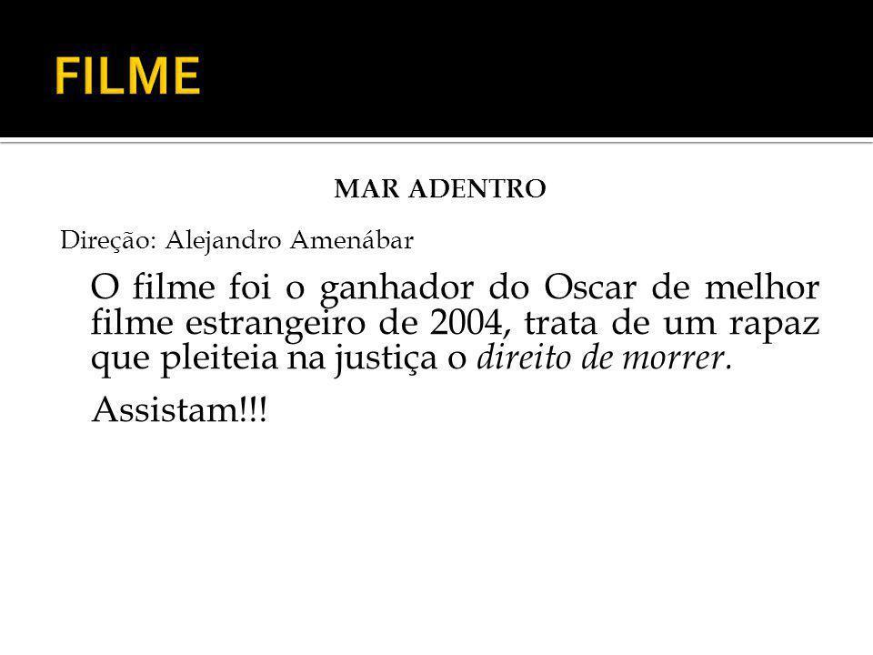 MAR ADENTRO Direção: Alejandro Amenábar O filme foi o ganhador do Oscar de melhor filme estrangeiro de 2004, trata de um rapaz que pleiteia na justiça