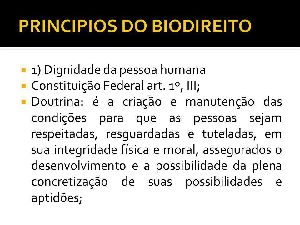 1) Dignidade da pessoa humana Constituição Federal art. 1º, III; Doutrina: é a criação e manutenção das condições para que as pessoas sejam respeitada