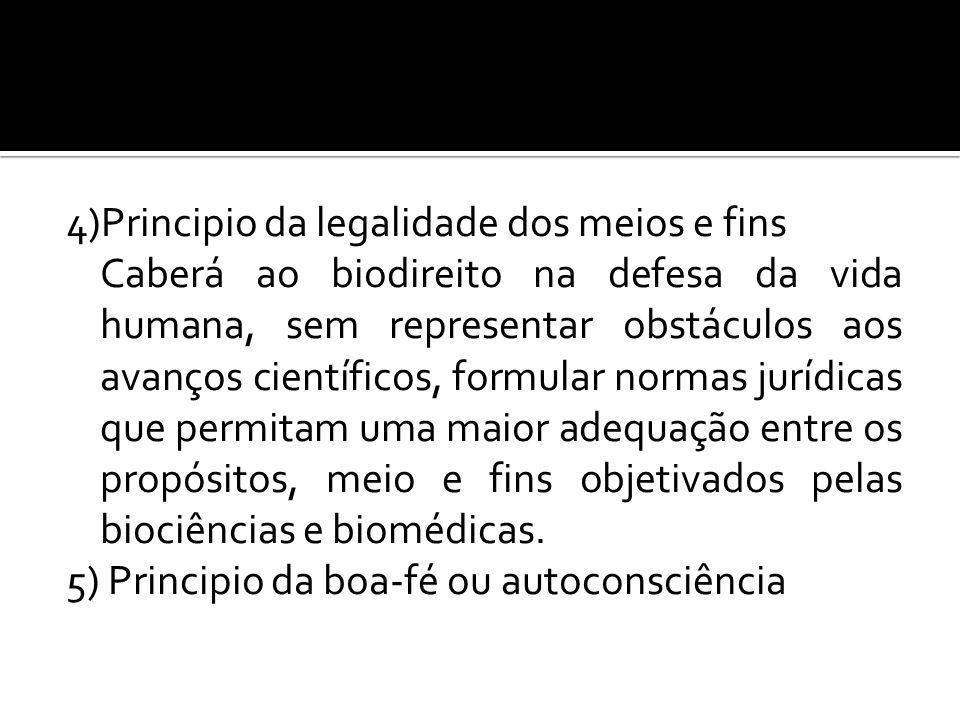 4)Principio da legalidade dos meios e fins Caberá ao biodireito na defesa da vida humana, sem representar obstáculos aos avanços científicos, formular
