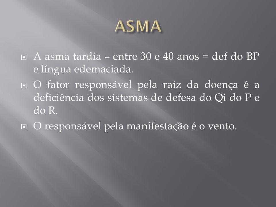 A asma tardia – entre 30 e 40 anos = def do BP e língua edemaciada. O fator responsável pela raiz da doença é a deficiência dos sistemas de defesa do