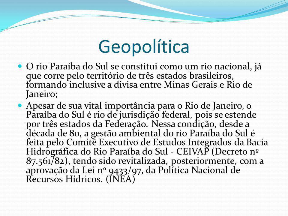 Geopolítica O rio Paraíba do Sul se constitui como um rio nacional, já que corre pelo território de três estados brasileiros, formando inclusive a div