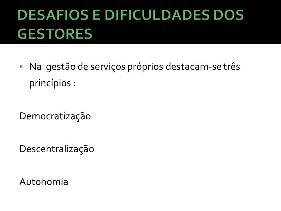 Na gestão de serviços próprios destacam-se três princípios : Democratização Descentralização Autonomia