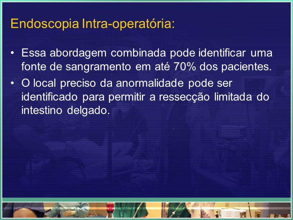 Endoscopia Intra-operatória: Essa abordagem combinada pode identificar uma fonte de sangramento em até 70% dos pacientes. O local preciso da anormalid