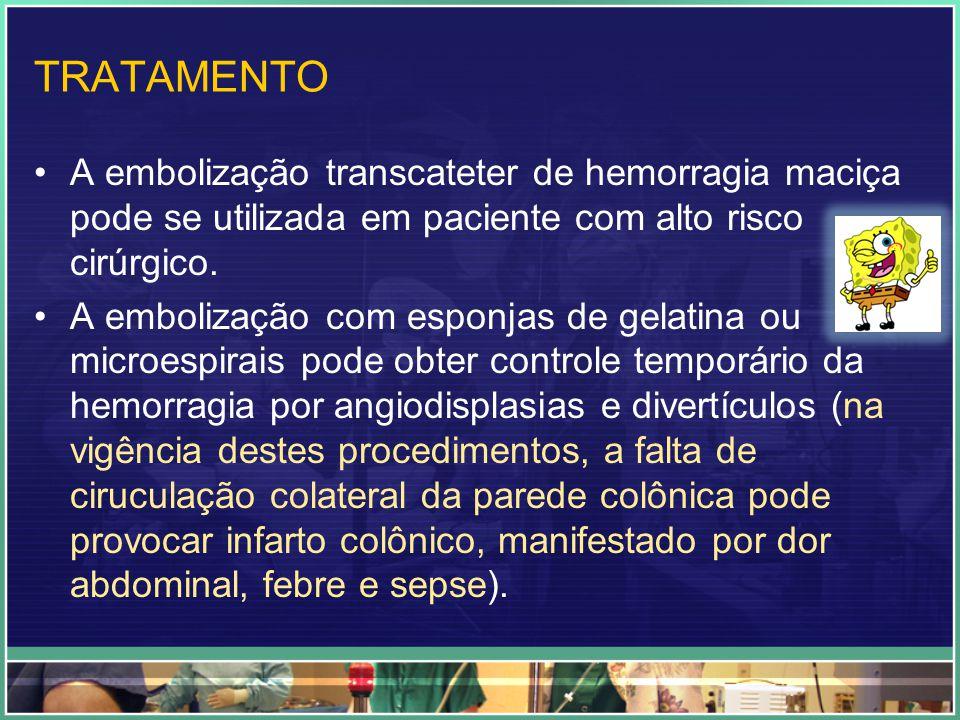 TRATAMENTO A embolização transcateter de hemorragia maciça pode se utilizada em paciente com alto risco cirúrgico. A embolização com esponjas de gelat