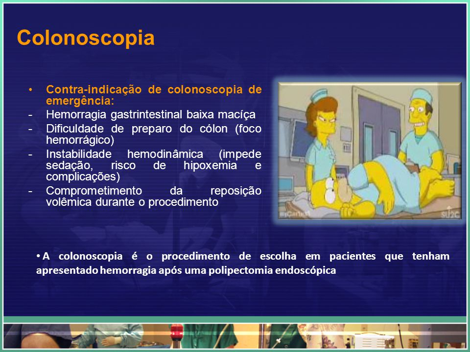 Colonoscopia Contra-indicação de colonoscopia de emergência: -Hemorragia gastrintestinal baixa macíça -Dificuldade de preparo do cólon (foco hemorrági