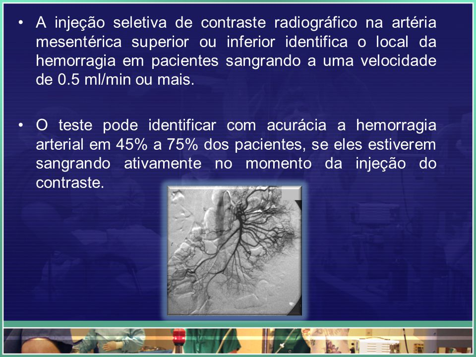 A injeção seletiva de contraste radiográfico na artéria mesentérica superior ou inferior identifica o local da hemorragia em pacientes sangrando a uma