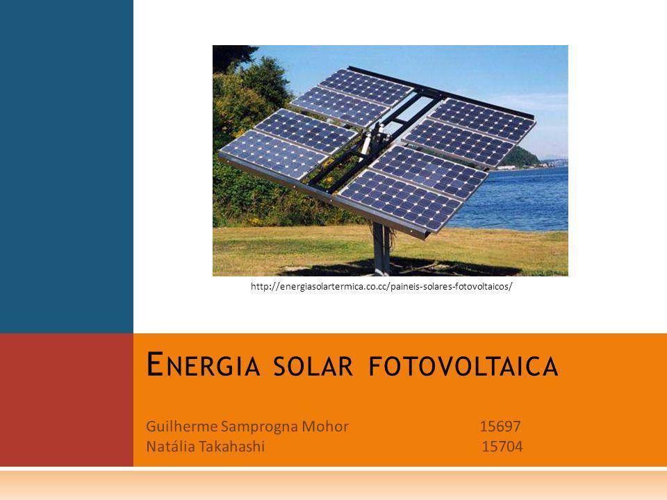 Guilherme Samprogna Mohor15697 Natália Takahashi 15704 E NERGIA SOLAR FOTOVOLTAICA http://energiasolartermica.co.cc/paineis-solares-fotovoltaicos/