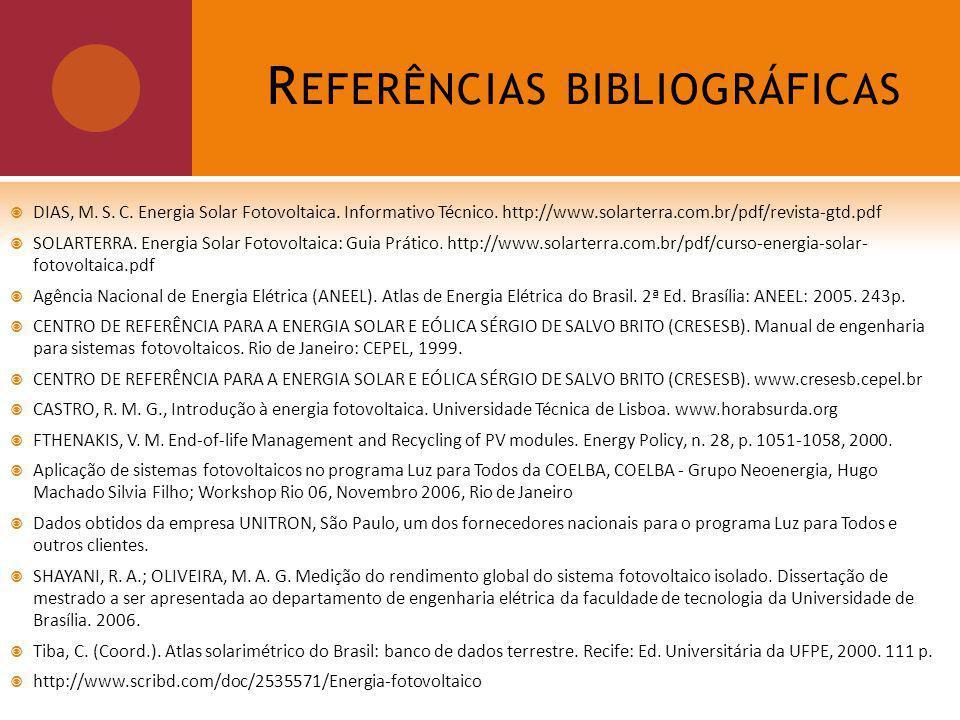 R EFERÊNCIAS BIBLIOGRÁFICAS DIAS, M.S. C. Energia Solar Fotovoltaica.
