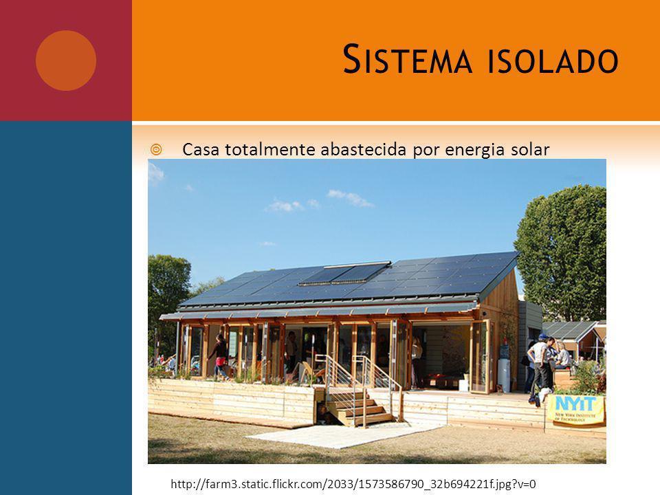 S ISTEMA ISOLADO Casa totalmente abastecida por energia solar http://farm3.static.flickr.com/2033/1573586790_32b694221f.jpg?v=0