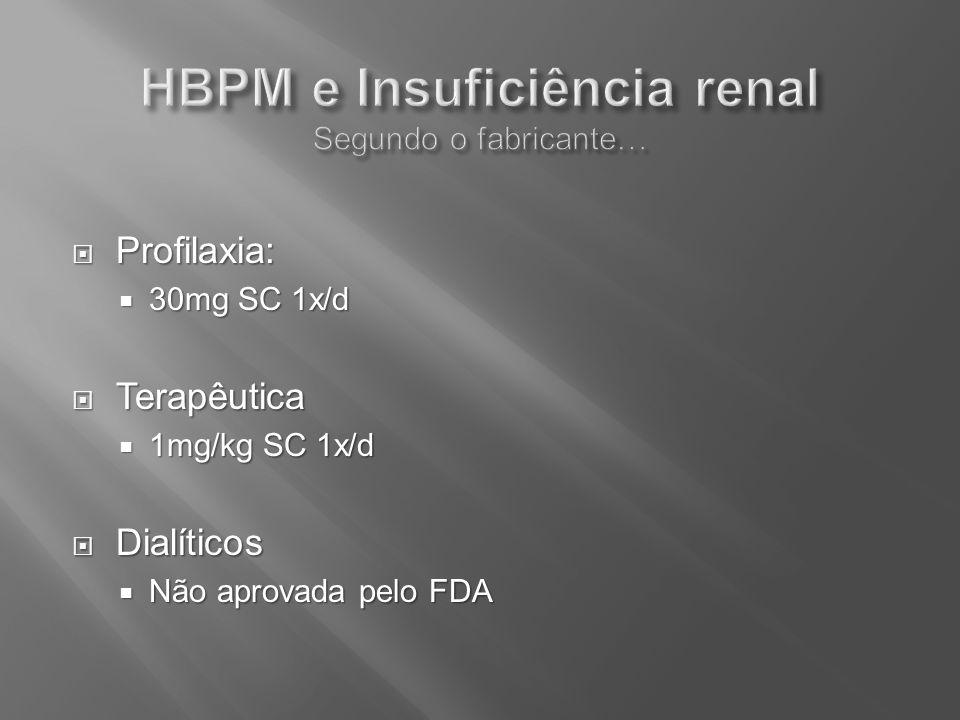 Profilaxia: Profilaxia: 30mg SC 1x/d 30mg SC 1x/d Terapêutica Terapêutica 1mg/kg SC 1x/d 1mg/kg SC 1x/d Dialíticos Dialíticos Não aprovada pelo FDA Nã