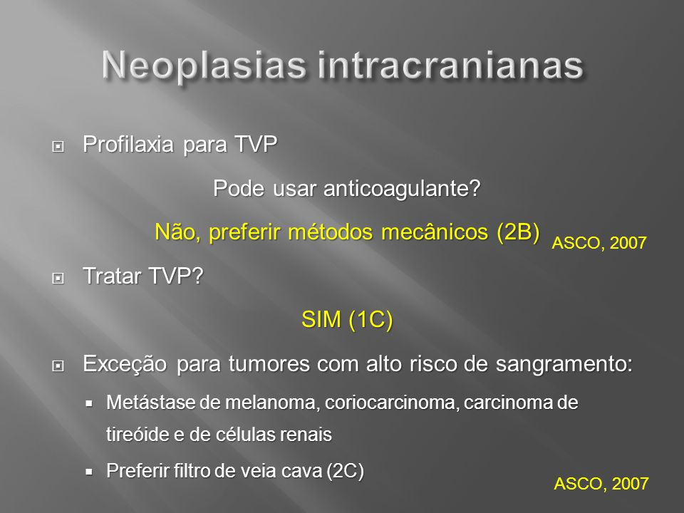Profilaxia para TVP Profilaxia para TVP Pode usar anticoagulante? Não, preferir métodos mecânicos (2B) Tratar TVP? Tratar TVP? SIM (1C) Exceção para t