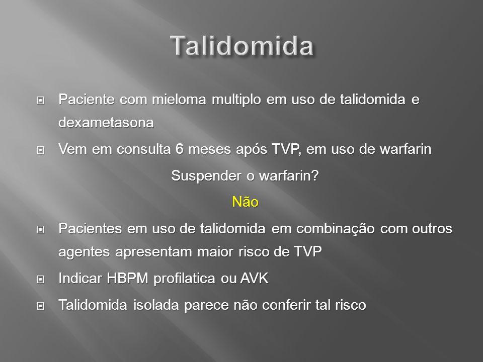 Paciente com mieloma multiplo em uso de talidomida e dexametasona Paciente com mieloma multiplo em uso de talidomida e dexametasona Vem em consulta 6