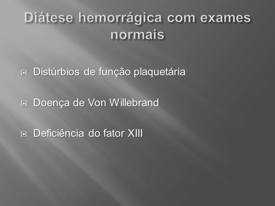 Distúrbios de função plaquetária Distúrbios de função plaquetária Doença de Von Willebrand Doença de Von Willebrand Deficiência do fator XIII Deficiên