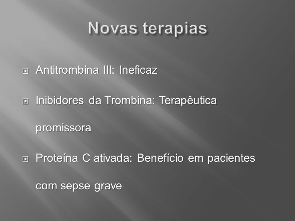 Antitrombina III: Ineficaz Antitrombina III: Ineficaz Inibidores da Trombina: Terapêutica promissora Inibidores da Trombina: Terapêutica promissora Pr