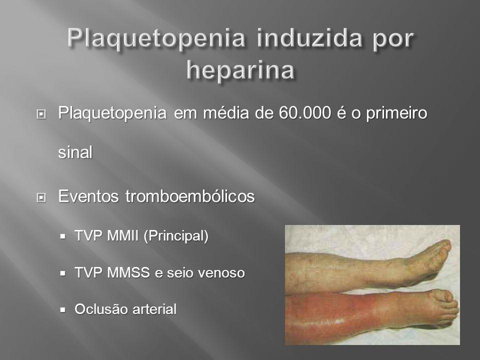 Plaquetopenia em média de 60.000 é o primeiro sinal Plaquetopenia em média de 60.000 é o primeiro sinal Eventos tromboembólicos Eventos tromboembólico