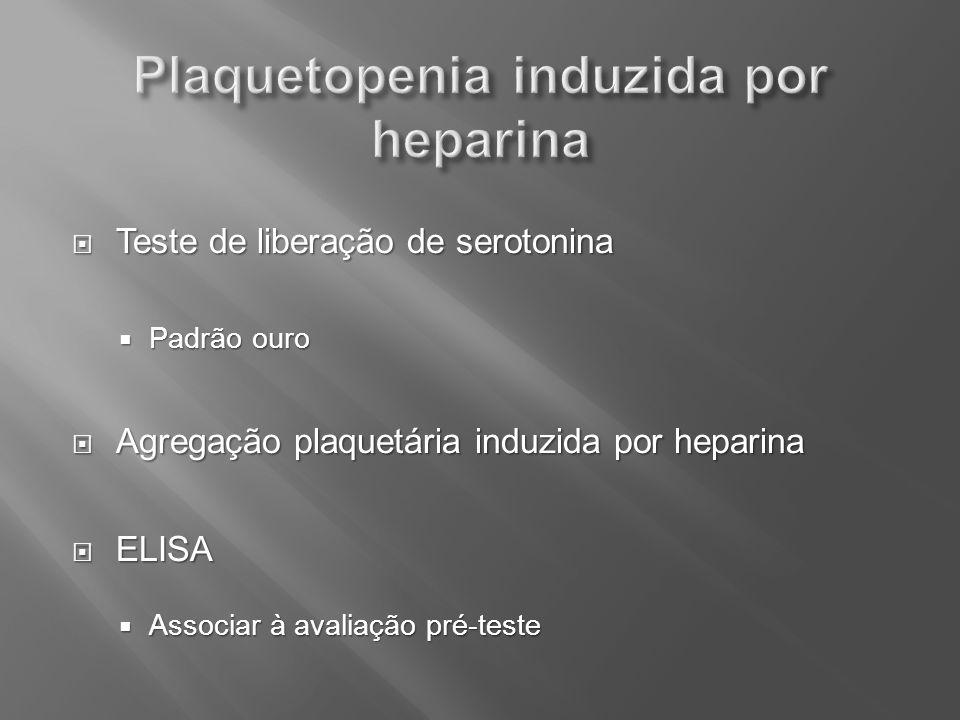 Teste de liberação de serotonina Teste de liberação de serotonina Padrão ouro Padrão ouro Agregação plaquetária induzida por heparina Agregação plaque