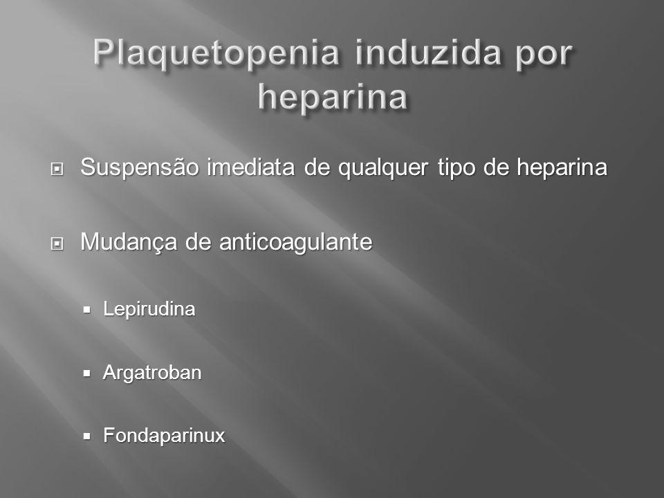 Suspensão imediata de qualquer tipo de heparina Suspensão imediata de qualquer tipo de heparina Mudança de anticoagulante Mudança de anticoagulante Le
