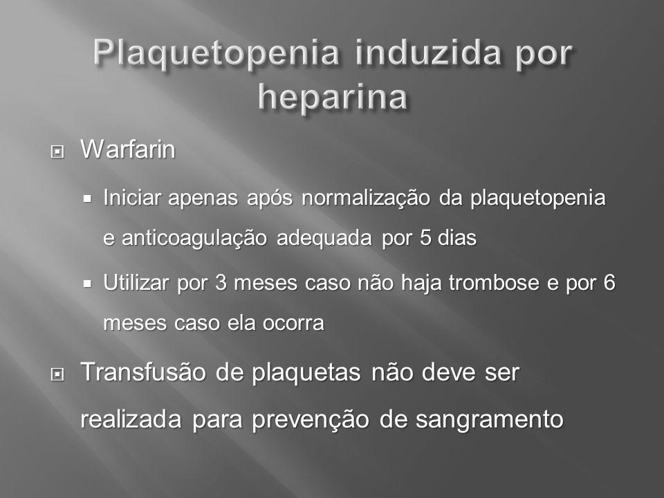 Warfarin Warfarin Iniciar apenas após normalização da plaquetopenia e anticoagulação adequada por 5 dias Iniciar apenas após normalização da plaquetop