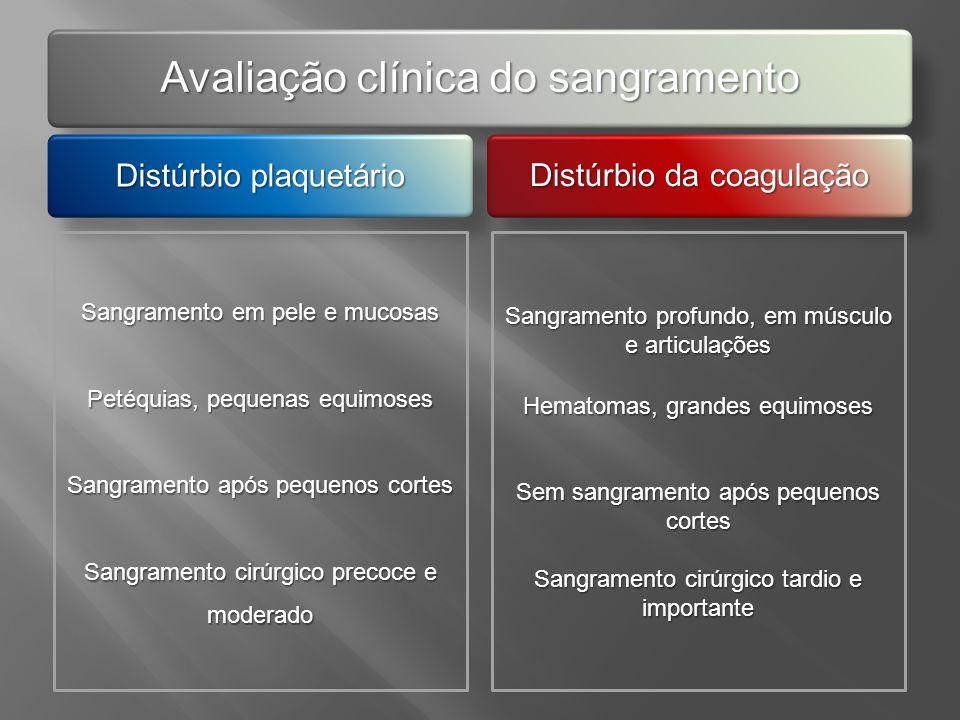 Avaliação clínica do sangramento Distúrbio plaquetário Distúrbio da coagulação Sangramento profundo, em músculo e articulações Hematomas, grandes equi