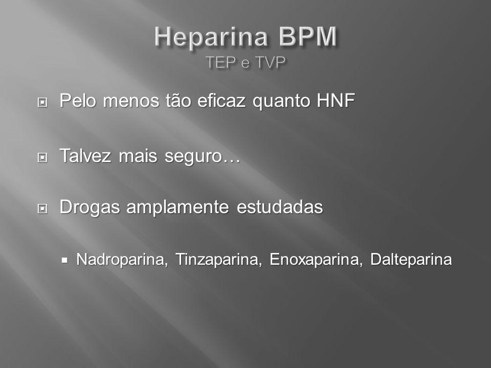 Pelo menos tão eficaz quanto HNF Pelo menos tão eficaz quanto HNF Talvez mais seguro… Talvez mais seguro… Drogas amplamente estudadas Drogas amplament