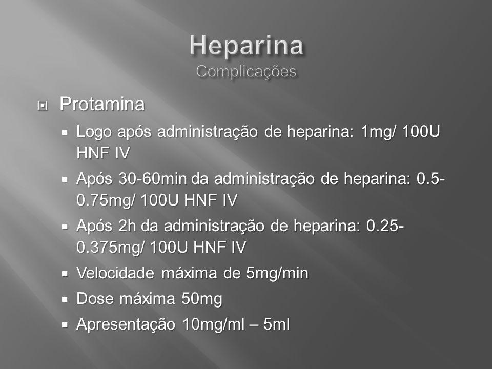 Protamina Protamina Logo após administração de heparina: 1mg/ 100U HNF IV Logo após administração de heparina: 1mg/ 100U HNF IV Após 30-60min da admin
