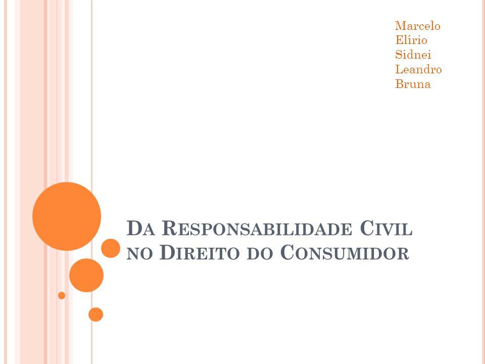 D A R ESPONSABILIDADE C IVIL NO D IREITO DO C ONSUMIDOR Marcelo Elírio Sidnei Leandro Bruna