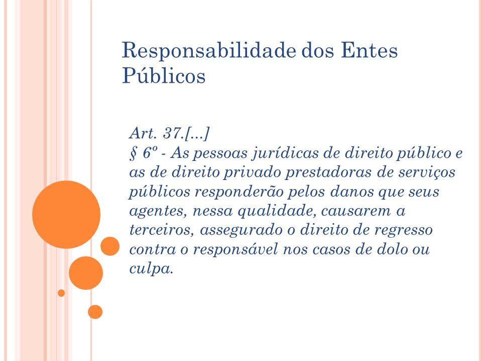 Art. 37.[...] § 6º - As pessoas jurídicas de direito público e as de direito privado prestadoras de serviços públicos responderão pelos danos que seus
