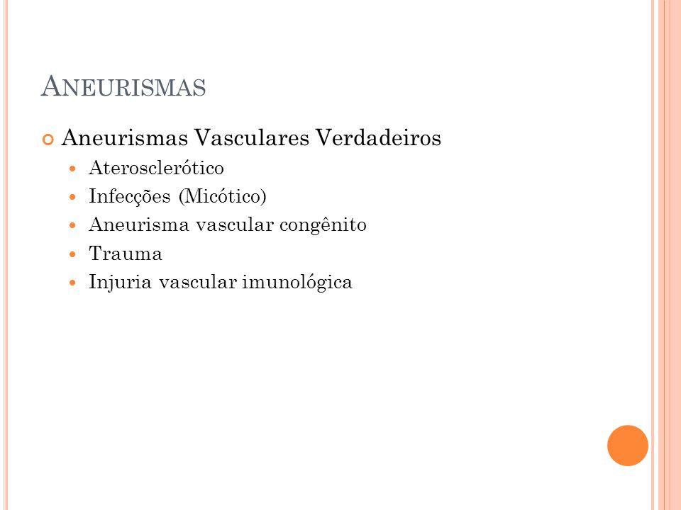 A NEURISMAS Aneurismas Vasculares Verdadeiros Aterosclerótico Infecções (Micótico) Aneurisma vascular congênito Trauma Injuria vascular imunológica