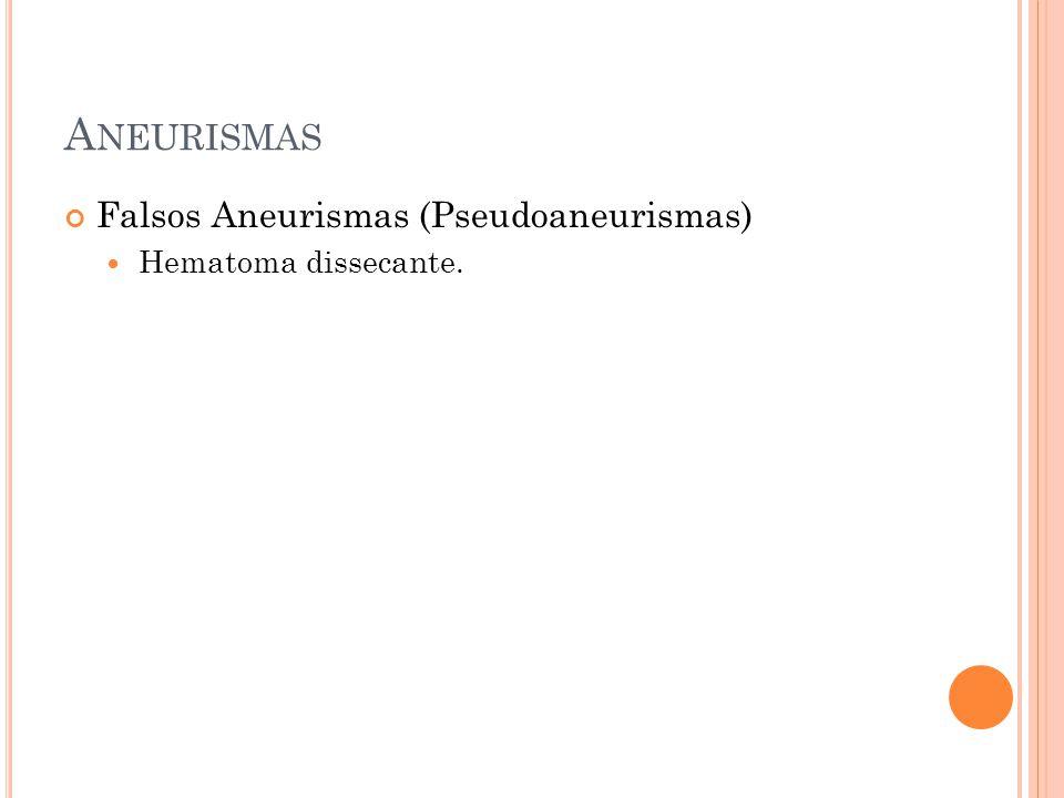 A NEURISMAS Falsos Aneurismas (Pseudoaneurismas) Hematoma dissecante.