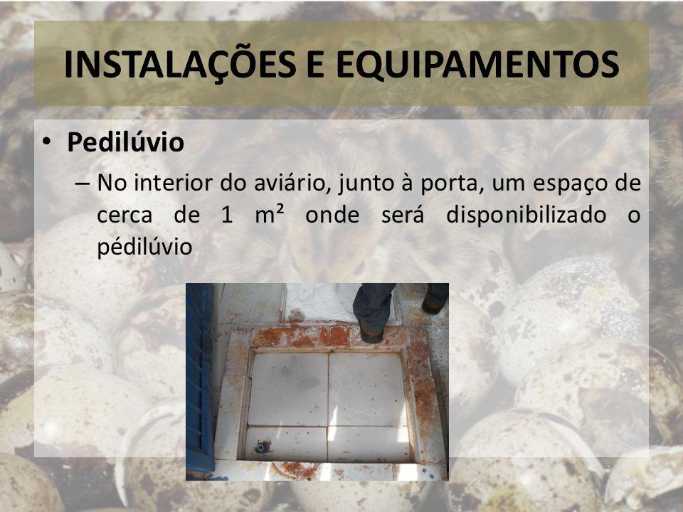 INSTALAÇÕES E EQUIPAMENTOS Pedilúvio – No interior do aviário, junto à porta, um espaço de cerca de 1 m² onde será disponibilizado o pédilúvio