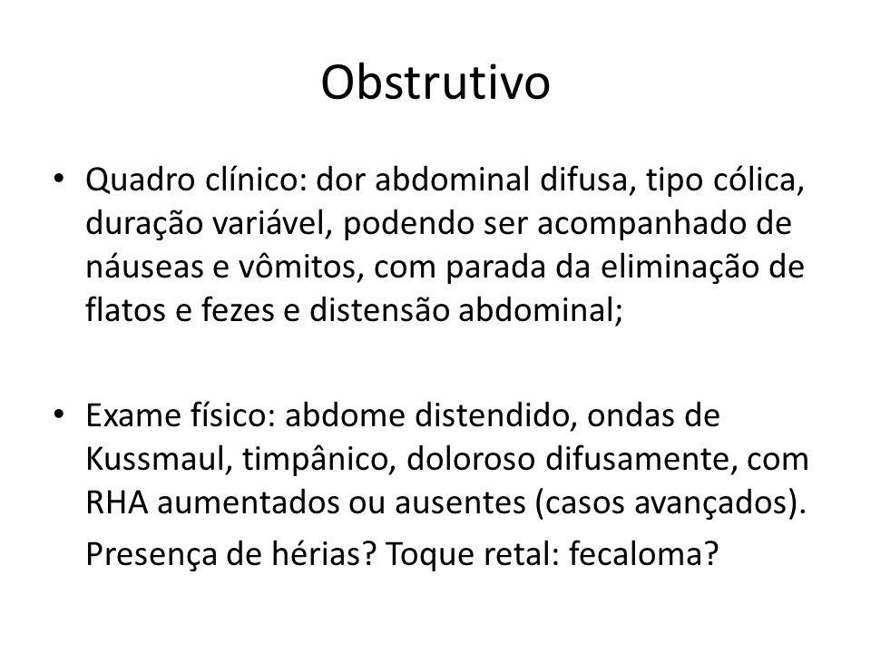 Obstrutivo Exames complementares: – Gasometria / Eletrólitos – Rx abdome 3 posições: Alta: empilhamento de moedas Níveis hidroaéreos em alças de delgado