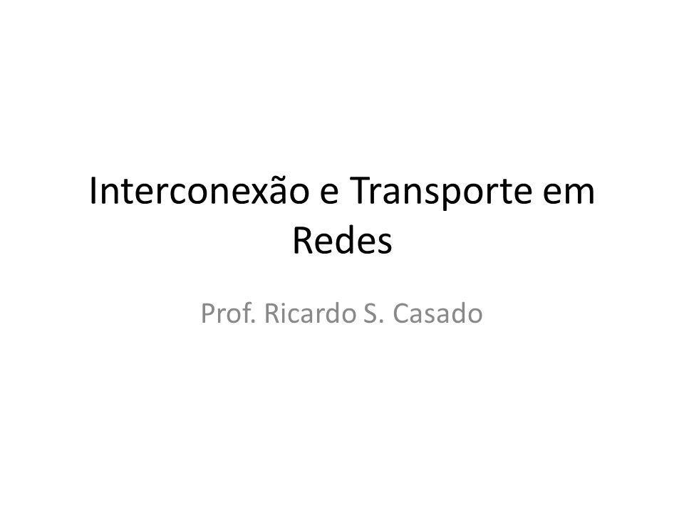 Interconexão e Transporte em Redes Prof. Ricardo S. Casado